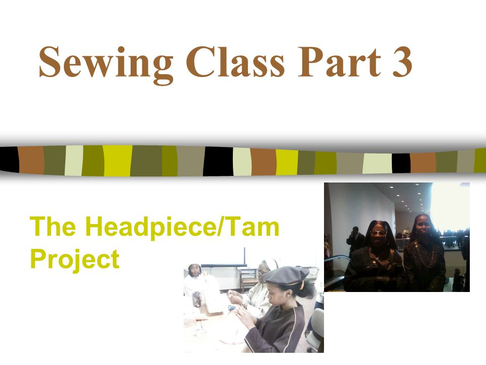 Sewing Class Part 3 The Headpiece/Tam Project