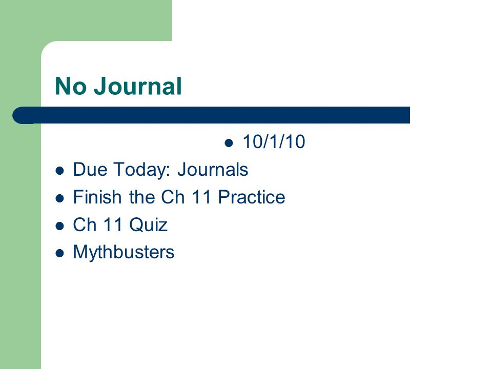 No Journal 10/1/10 Due Today: Journals Finish the Ch 11 Practice Ch 11 Quiz Mythbusters
