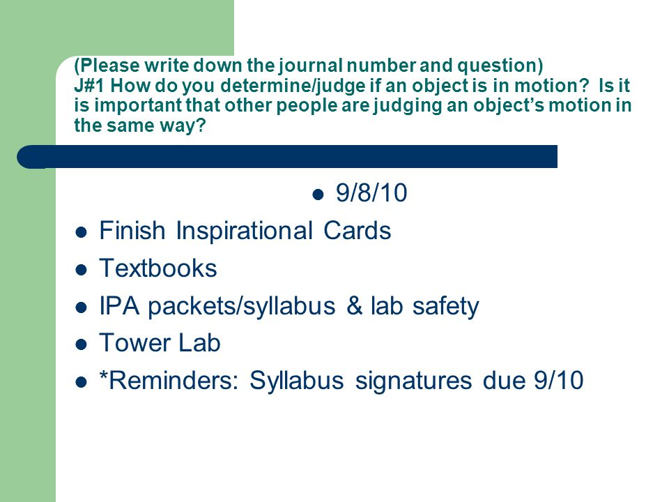 (Please write down the journal number and question) J#1 How do you determine/judge if an object is in motion? Is it is important that other people are