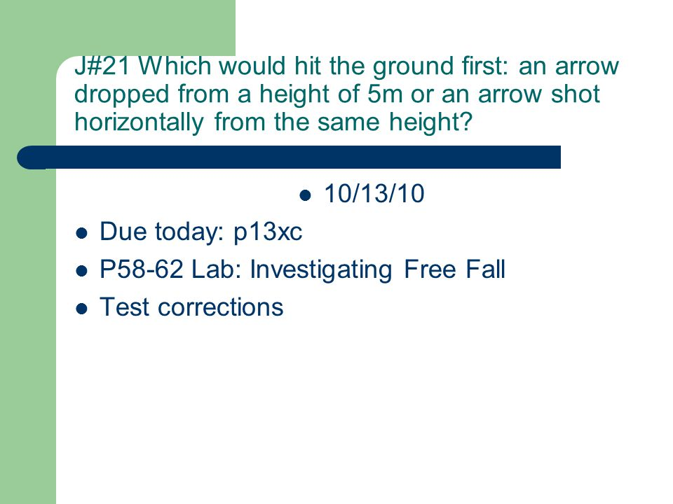 J#21 Which would hit the ground first: an arrow dropped from a height of 5m or an arrow shot horizontally from the same height.