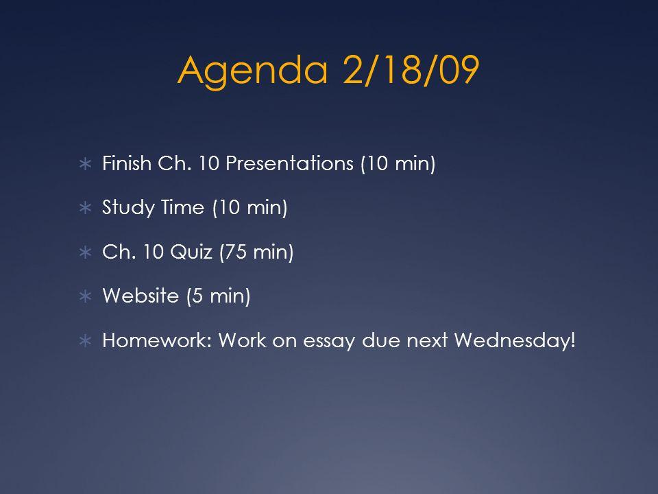 Agenda 2/18/09 Finish Ch. 10 Presentations (10 min) Study Time (10 min) Ch.