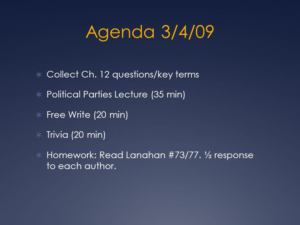 Agenda 3/4/09 Collect Ch. 12 questions/key terms Political Parties Lecture (35 min) Free Write (20 min) Trivia (20 min) Homework: Read Lanahan #73/77.
