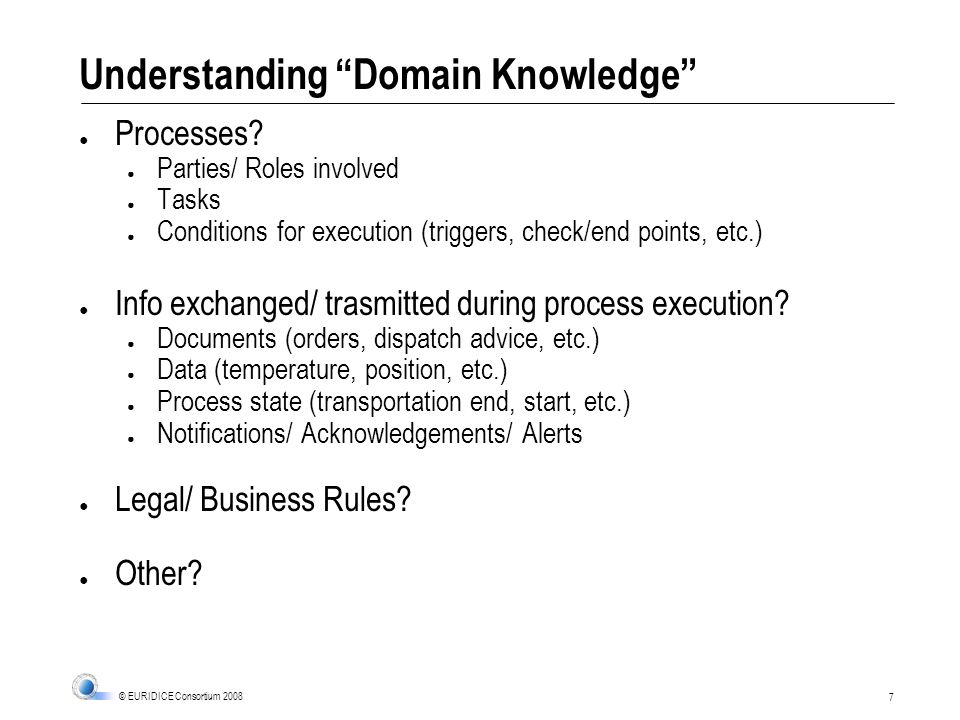 7 © EURIDICE Consortium 2008 Understanding Domain Knowledge Processes.