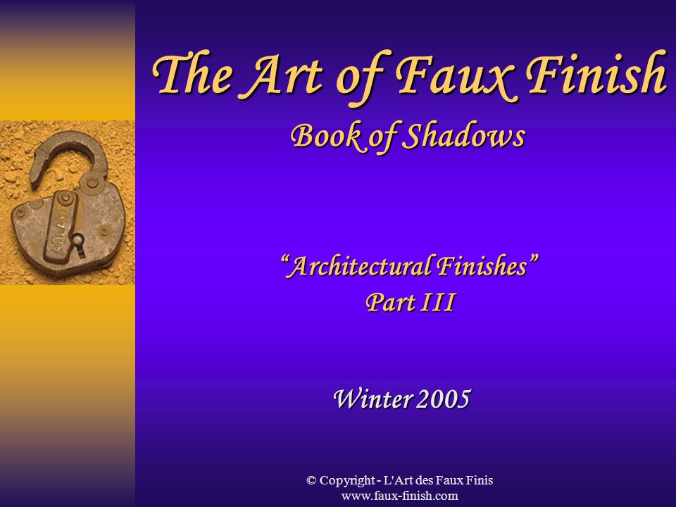 © Copyright - L Art des Faux Finis www.faux-finish.com The Book of Shadows Since the dark ages it has been a collection of spells, healing lores, incantations, chants and songs collected by a witch or sorcerer.