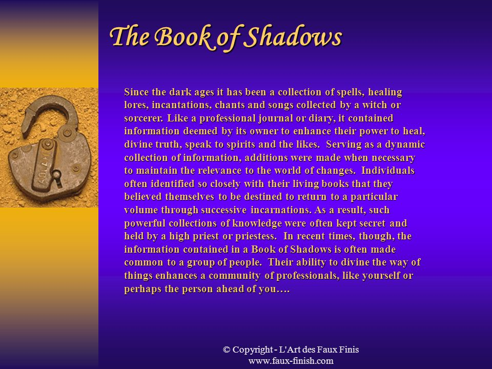 © Copyright - L'Art des Faux Finis www.faux-finish.com The Book of Shadows Since the dark ages it has been a collection of spells, healing lores, inca