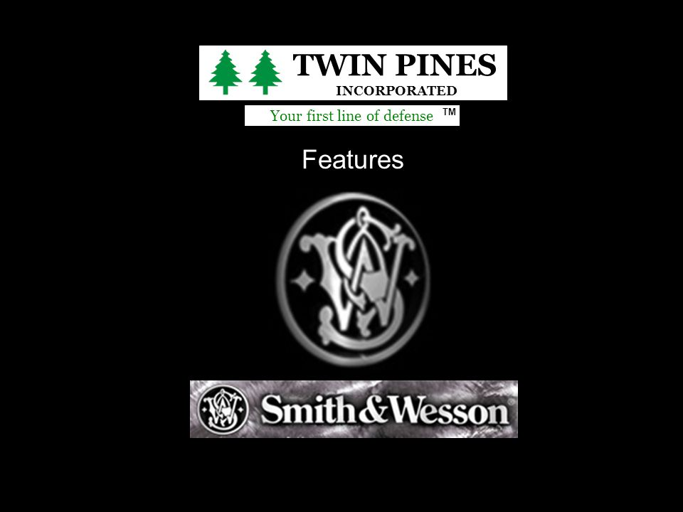 Your first line of defense TM TWIN PINES INCORPORATED Features