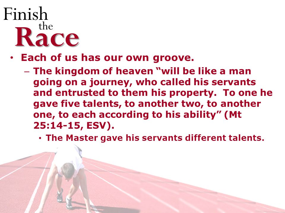 Finish theRace Each of us has our own groove.