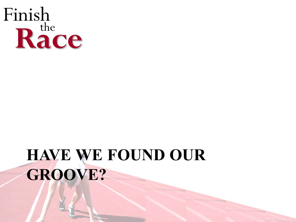Finish theRace HAVE WE FOUND OUR GROOVE