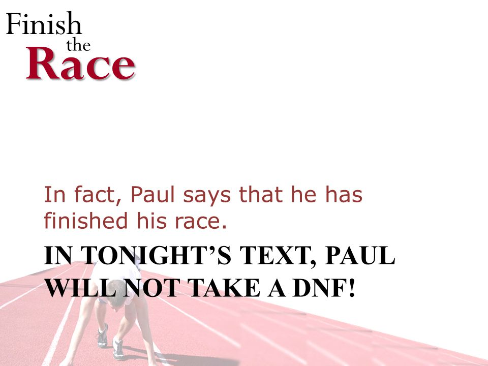 Finish theRace IN TONIGHTS TEXT, PAUL WILL NOT TAKE A DNF.