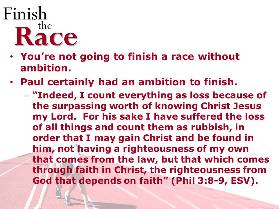 Finish theRace Youre not going to finish a race without ambition.