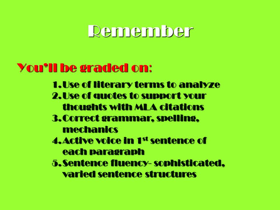 Remember Youll be graded on : 1.Use of literary terms to analyze 2.Use of quotes to support your thoughts with MLA citations 3.Correct grammar, spelli