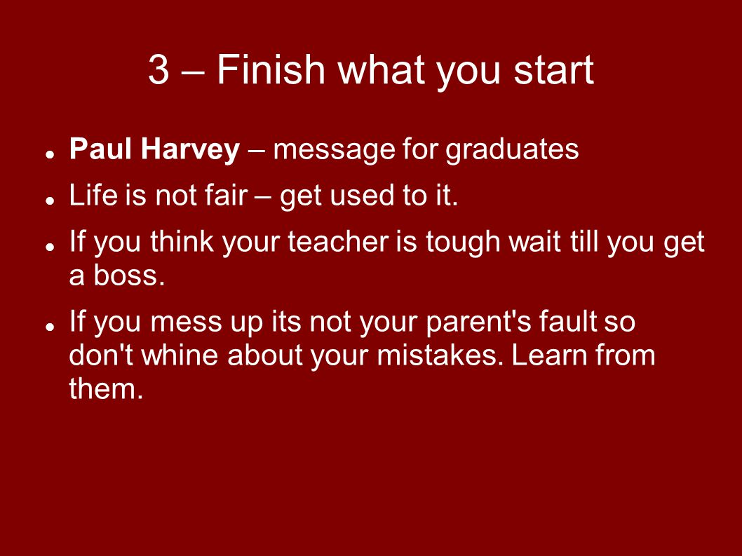 3 – Finish what you start Before you were born your parents weren t as boring as they are now.