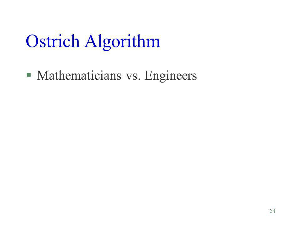 24 Ostrich Algorithm §Mathematicians vs. Engineers