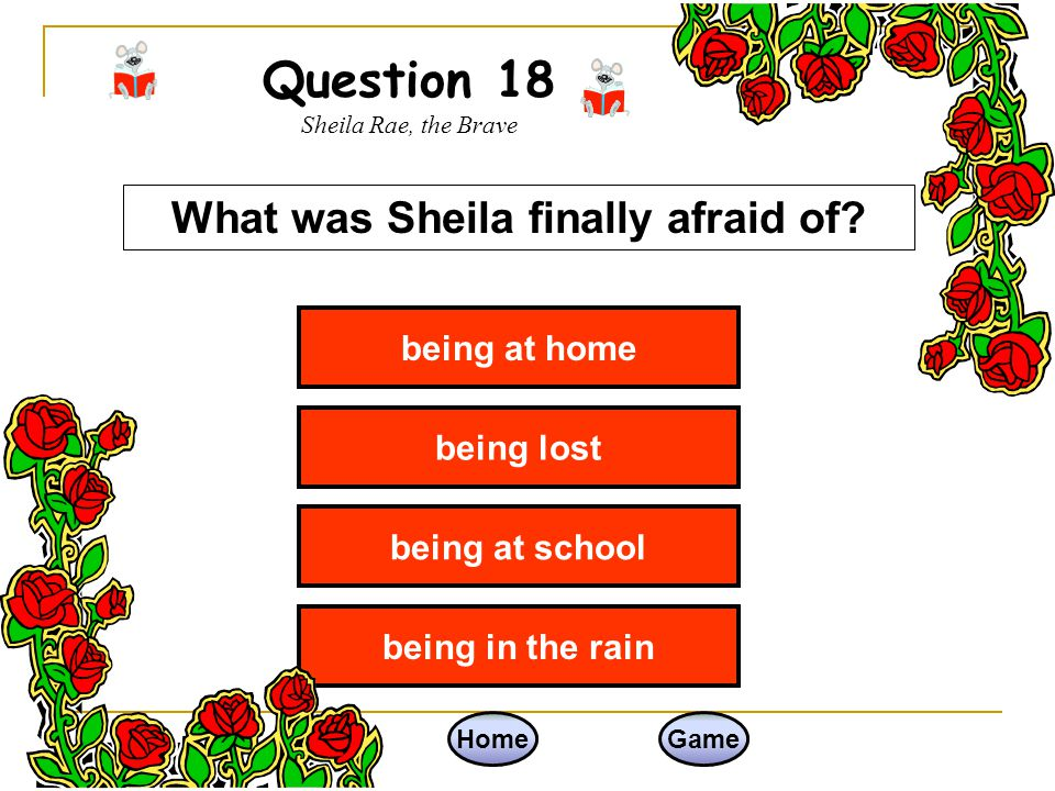 Question 17 Sheila Rae, the Brave HomeGame walked around town walked to the baseball field walked home as usual walked home a new way What did Sheila and Louise do after school, one day?
