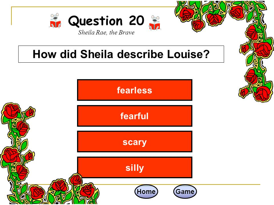 Question 19 Sheila Rae, the Brave Home Game Wendell helped them find the way Lilly helped them find the way Julius helped them find the way Louise found the way How did Sheila and Louise get home?