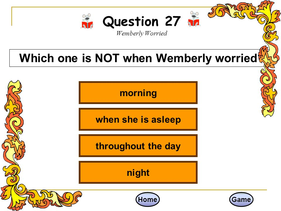 Question 26 Wemberly Worried HomeGame on the playground at home at school on a train Which one is NOT where Wemberly worried?