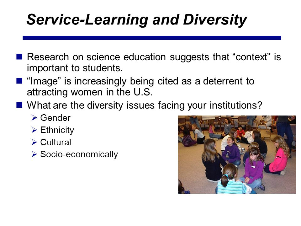 Service-Learning and Diversity Research on science education suggests that context is important to students.