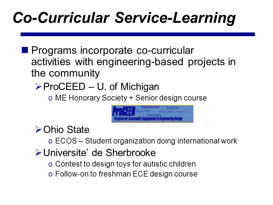 Co-Curricular Service-Learning Programs incorporate co-curricular activities with engineering-based projects in the community ProCEED – U.