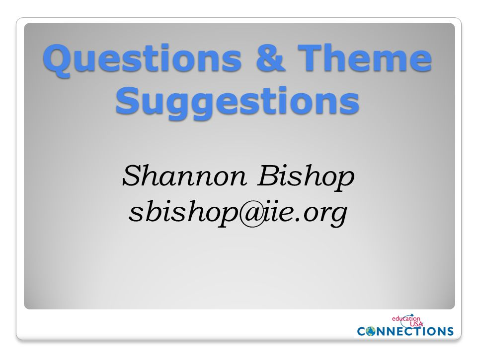 Questions & Theme Suggestions Shannon Bishop sbishop@iie.org