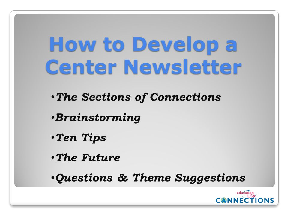 How to Develop a Center Newsletter The Sections of Connections Brainstorming Ten Tips The Future Questions & Theme Suggestions