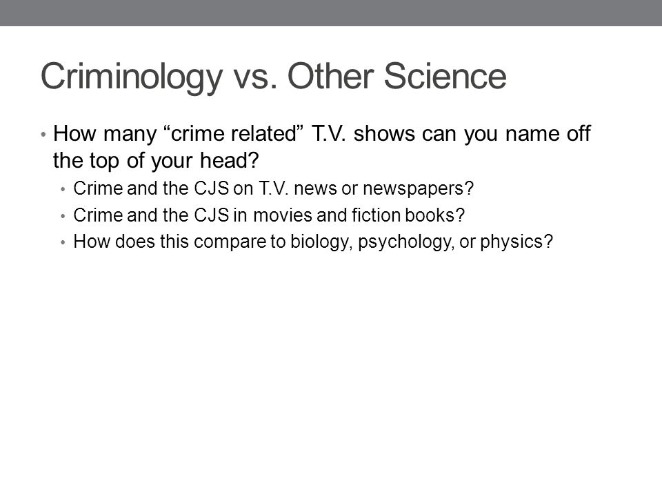 Criminology vs. Other Science How many crime related T.V.