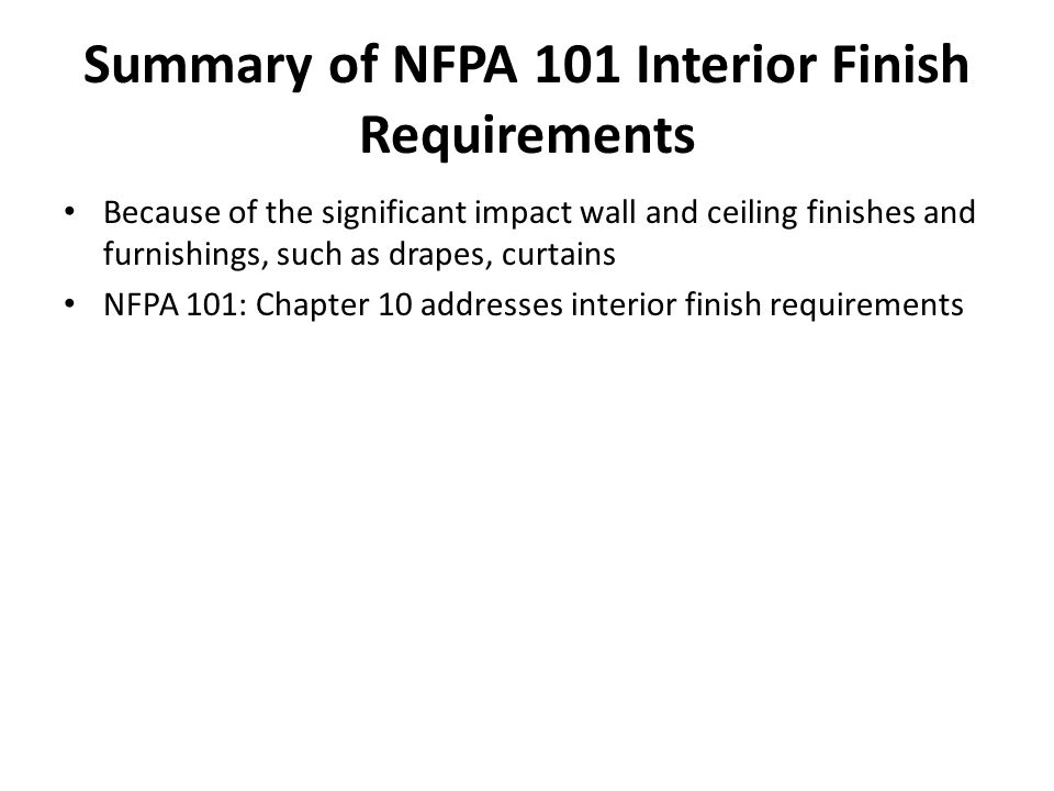 Summary of NFPA 101 Interior Finish Requirements Because of the significant impact wall and ceiling finishes and furnishings, such as drapes, curtains