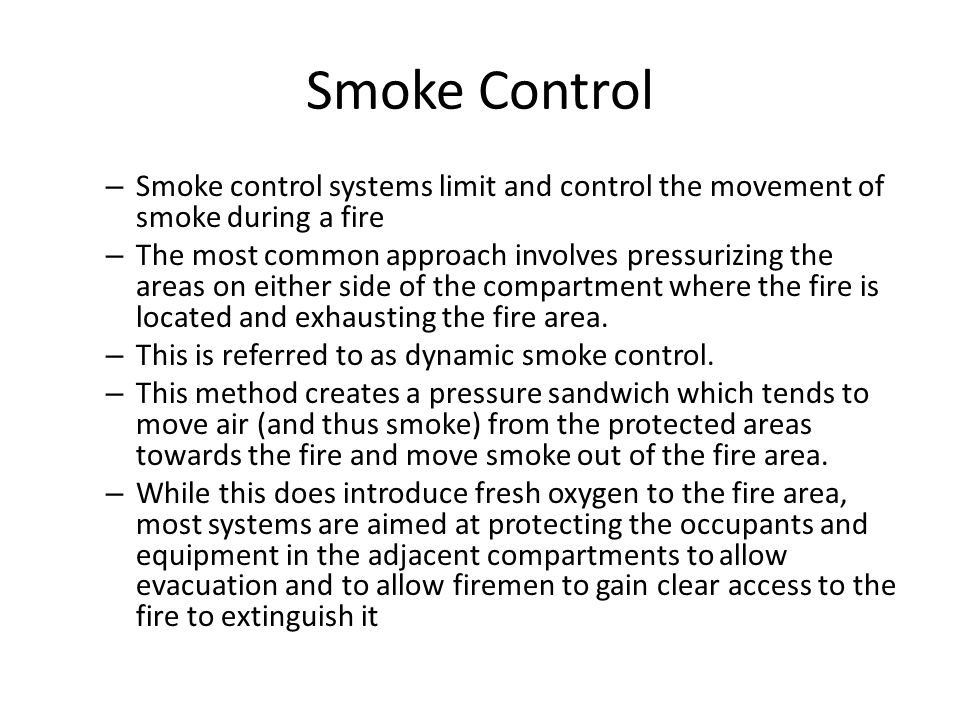 Smoke Control – Smoke control systems limit and control the movement of smoke during a fire – The most common approach involves pressurizing the areas