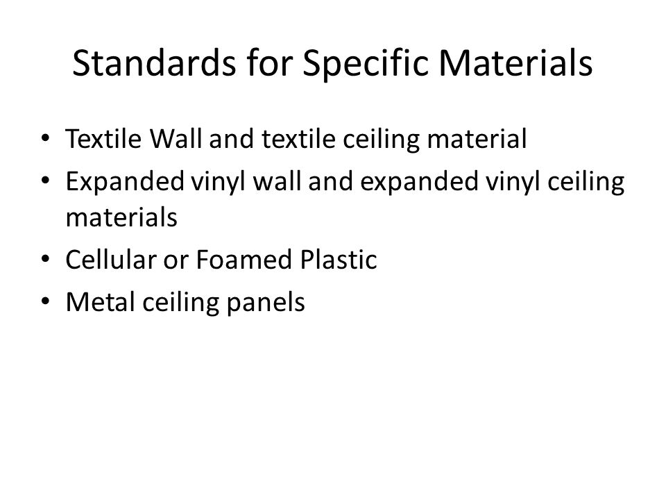 Standards for Specific Materials Textile Wall and textile ceiling material Expanded vinyl wall and expanded vinyl ceiling materials Cellular or Foamed
