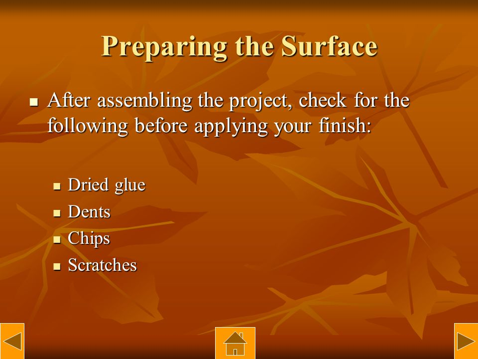 Preparing the Surface After assembling the project, check for the following before applying your finish: After assembling the project, check for the f