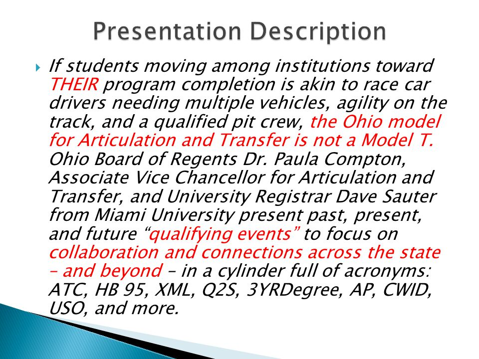 If students moving among institutions toward THEIR program completion is akin to race car drivers needing multiple vehicles, agility on the track, and a qualified pit crew, the Ohio model for Articulation and Transfer is not a Model T.