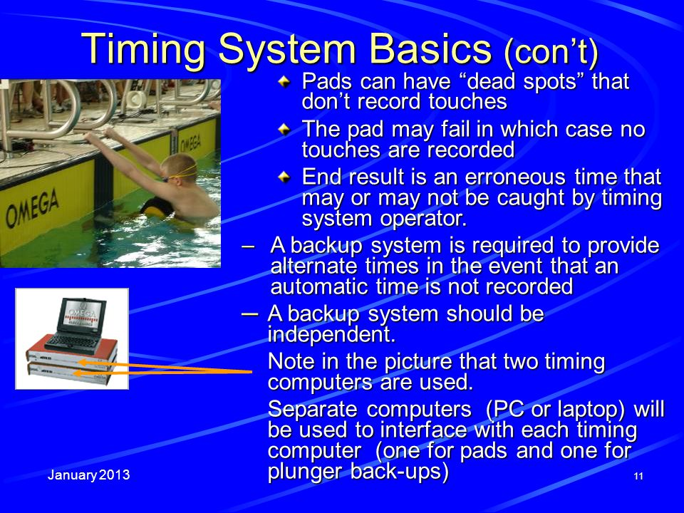 January 2013 11 Timing System Basics (cont) Pads can have dead spots that dont record touches The pad may fail in which case no touches are recorded E