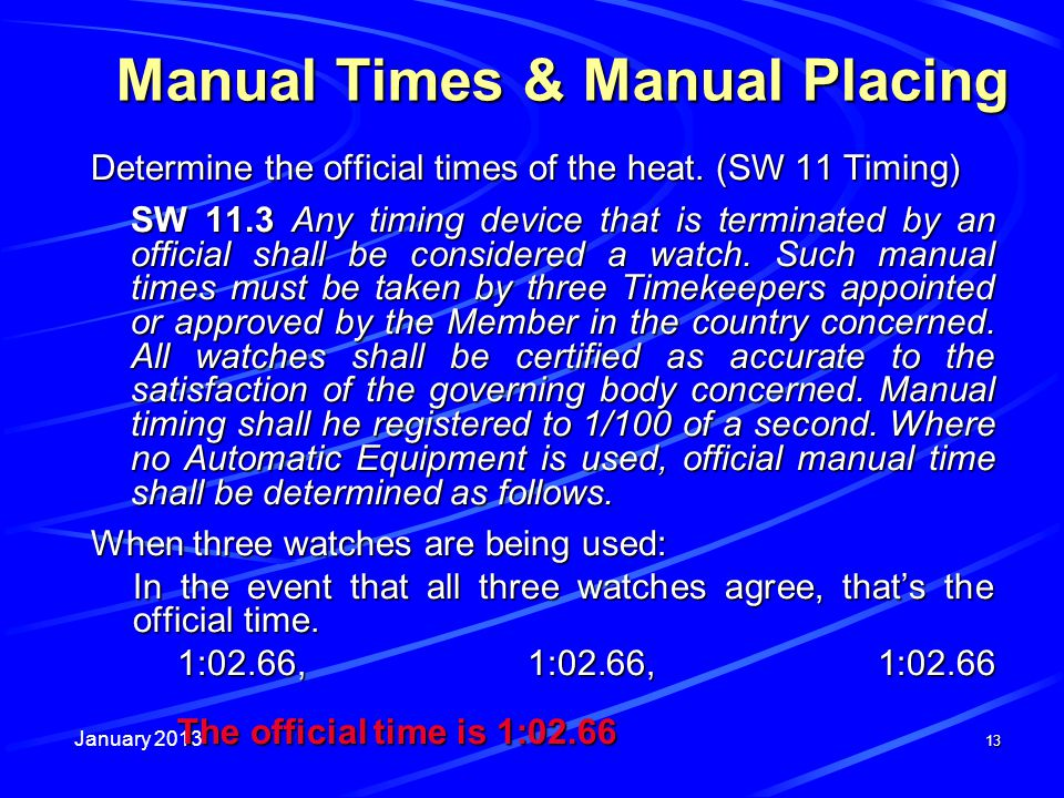 January 2013 13 Manual Times & Manual Placing Determine the official times of the heat. (SW 11 Timing) Determine the official times of the heat. (SW 1