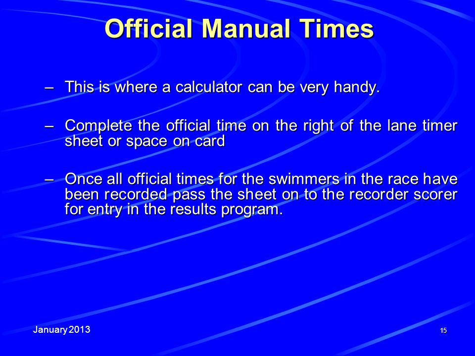 January 2013 15 Official Manual Times –This is where a calculator can be very handy.
