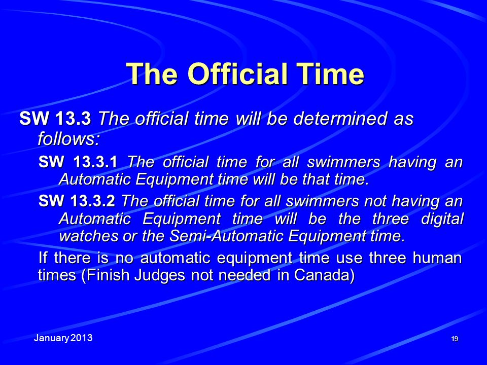 January 2013 19 The Official Time SW 13.3 The official time will be determined as follows: SW 13.3.1 The official time for all swimmers having an Auto