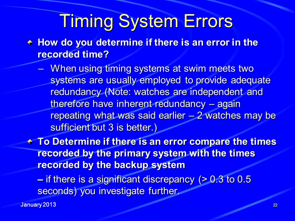 January 2013 22 Timing System Errors How do you determine if there is an error in the recorded time? –When using timing systems at swim meets two syst