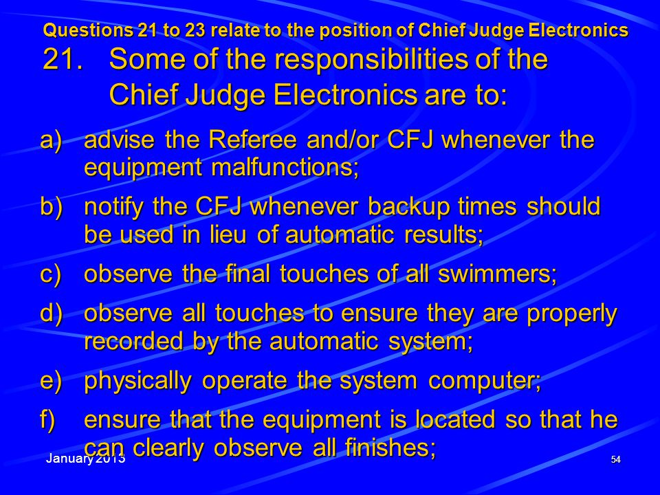 January 2013 54 Questions 21 to 23 relate to the position of Chief Judge Electronics 21. Some of the responsibilities of the Chief Judge Electronics a