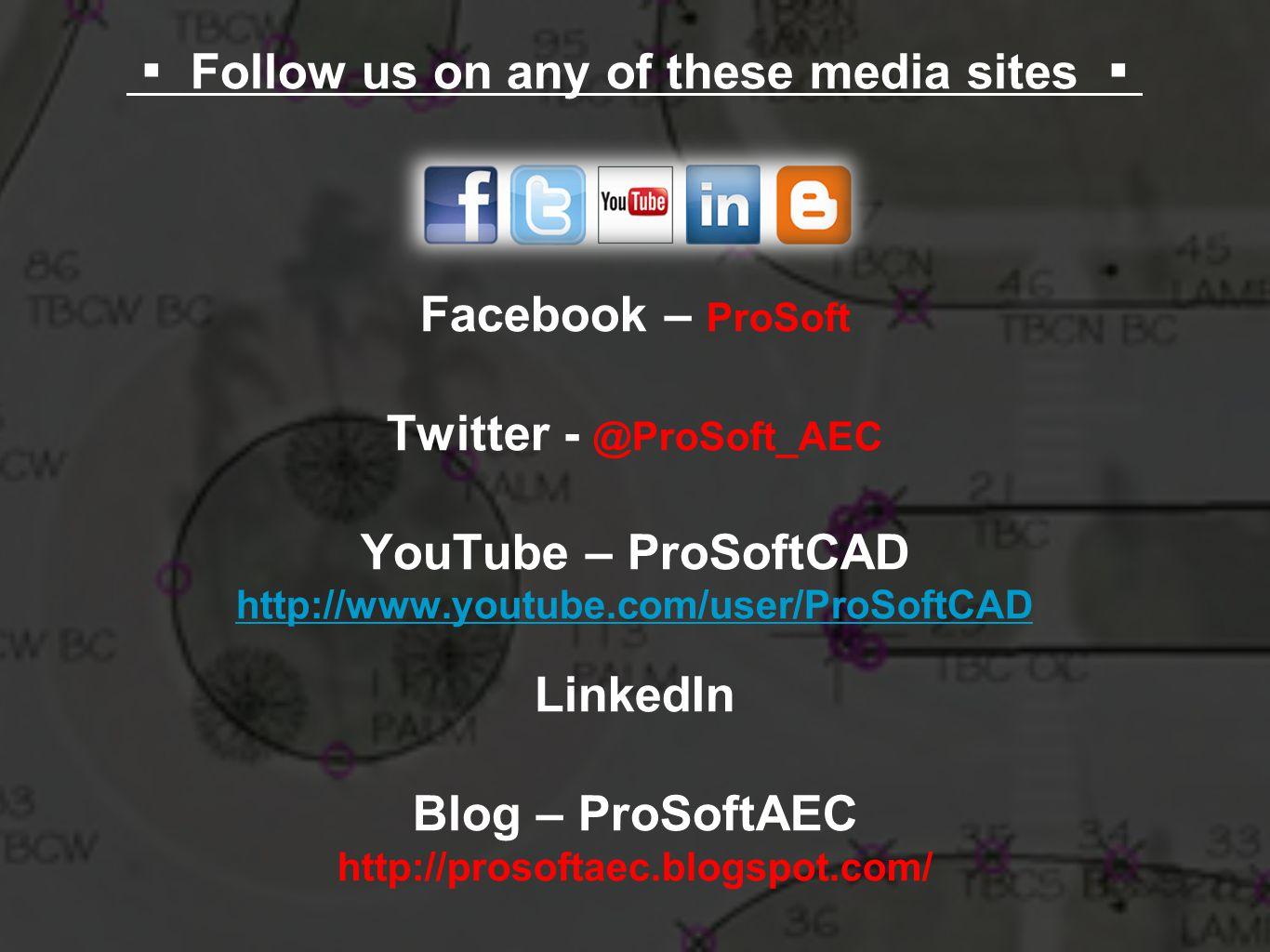 Follow us on any of these media sites Facebook – ProSoft Twitter - @ProSoft_AEC YouTube – ProSoftCAD http://www.youtube.com/user/ProSoftCAD LinkedIn Blog – ProSoftAEC http://prosoftaec.blogspot.com/ http://www.youtube.com/user/ProSoftCAD