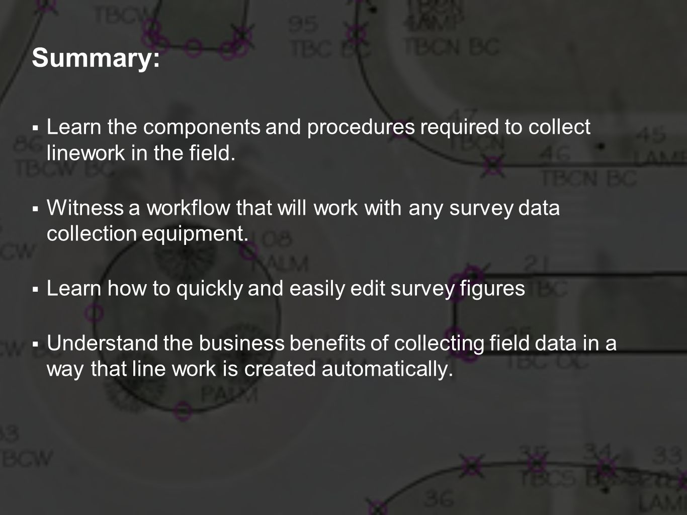 Summary: Learn the components and procedures required to collect linework in the field.