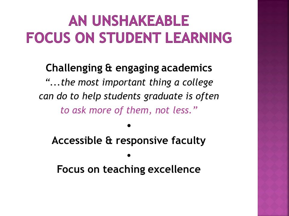 Challenging & engaging academics...the most important thing a college can do to help students graduate is often to ask more of them, not less. Accessi