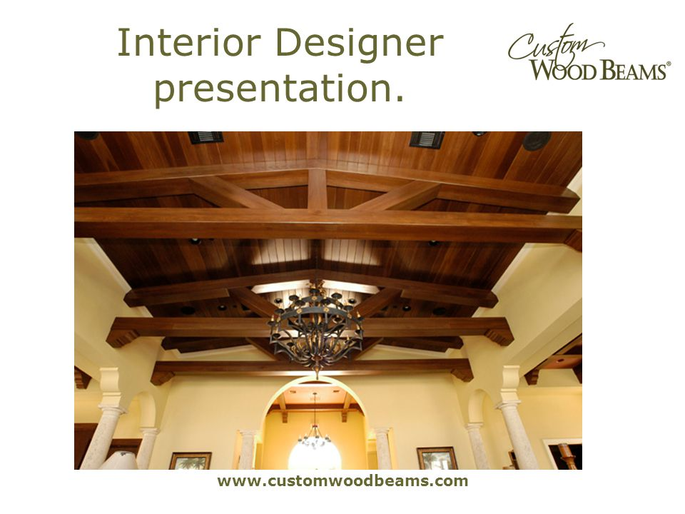 www.customwoodbeams.com Interior Designer presentation.