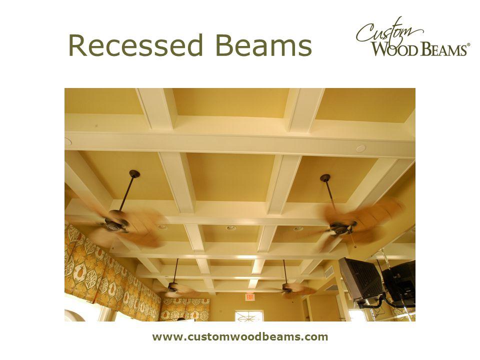 www.customwoodbeams.com Recessed Beams