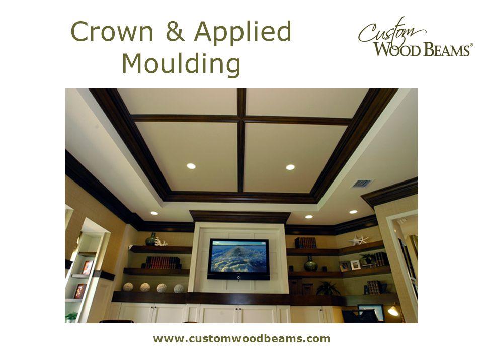 www.customwoodbeams.com Crown & Applied Moulding