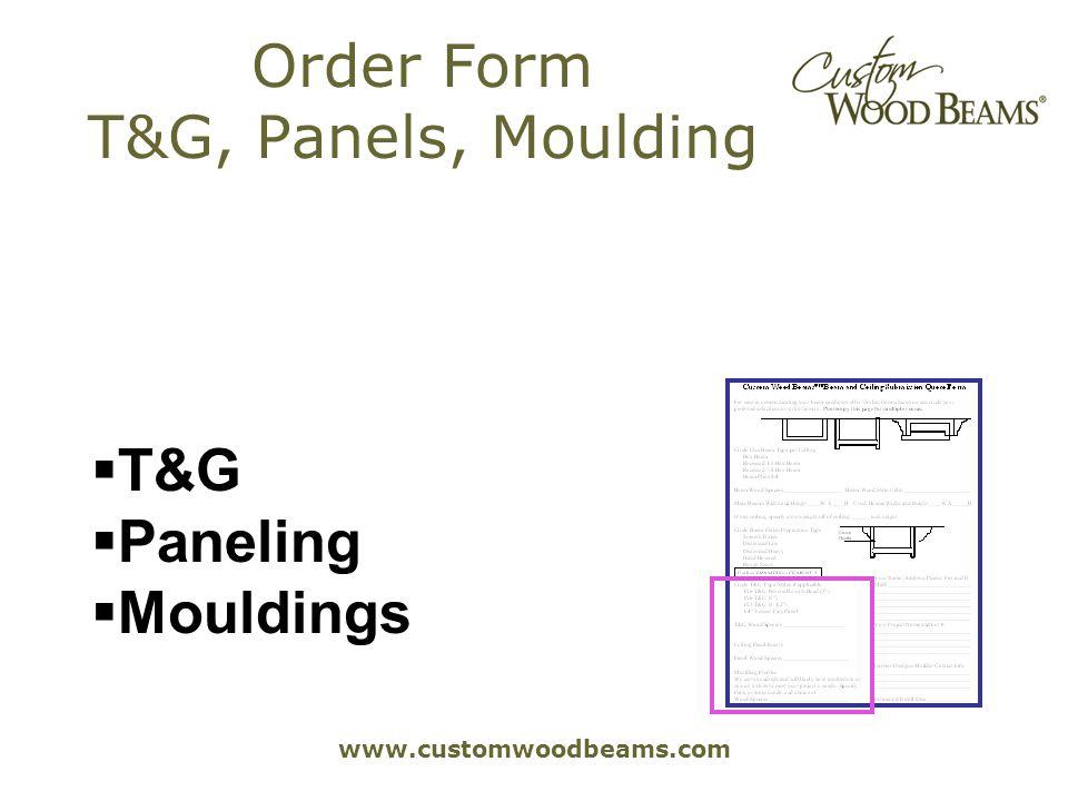 www.customwoodbeams.com Order Form T&G, Panels, Moulding T&G Paneling Mouldings