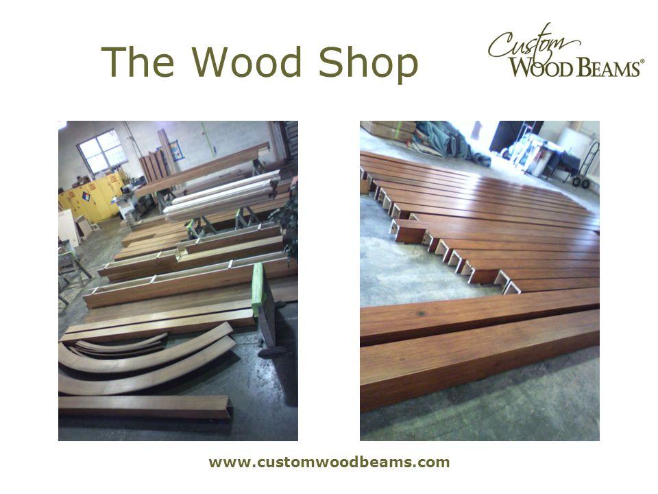 www.customwoodbeams.com The Wood Shop