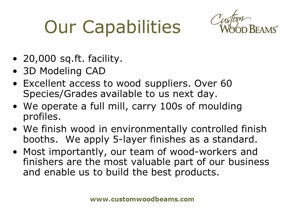 www.customwoodbeams.com Our Capabilities 20,000 sq.ft.