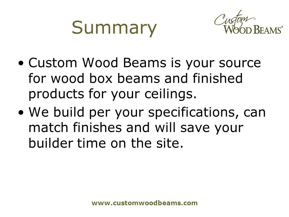 www.customwoodbeams.com Summary Custom Wood Beams is your source for wood box beams and finished products for your ceilings.