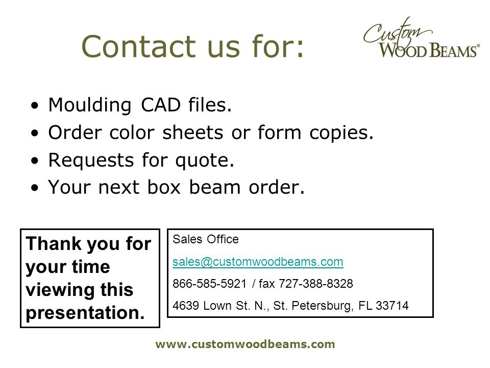 www.customwoodbeams.com Contact us for: Moulding CAD files. Order color sheets or form copies. Requests for quote. Your next box beam order. Sales Off