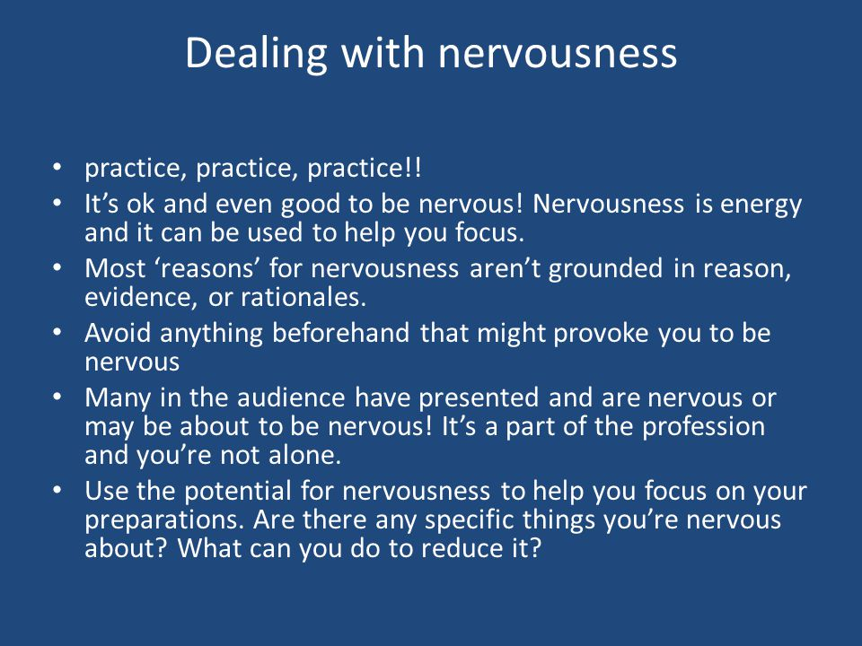 Dealing with nervousness practice, practice, practice!.