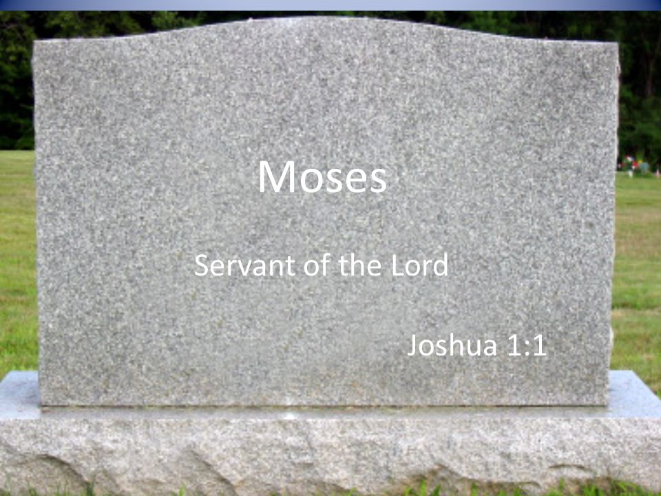 Moses Servant of the Lord Joshua 1:1