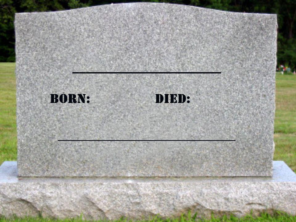 _______________________ Born: Died: ________________________